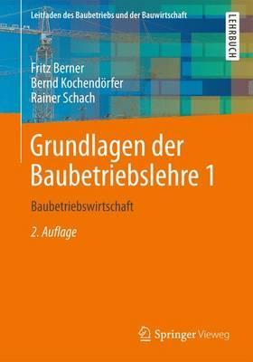 Grundlagen Der Baubetriebslehre 1 By Berner, Fritz/ Kochend++rfer, Bernd/ Schach, Rainer/ Berner, Fritz (EDT)/ Kochend++rfer, Bernd (EDT)